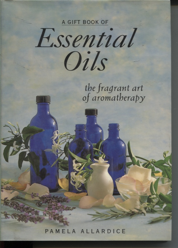 Image for A GIFT BOOK OF ESSENTIAL OILS The Fragrant Art of Aromatherapy