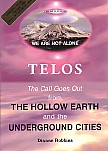 Image for TELOS THE CALL GOES out from the HOLLOW EARTH and the Underground Cities