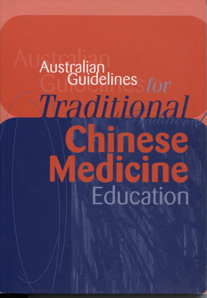 Image for AUSTRALIAN GUIDELINES FOR TRADITIONAL CHINESE MEDICINE EDUCATION Prepared by the National Academic Standards Committee for Traditional Chinese Medicine (NASC)