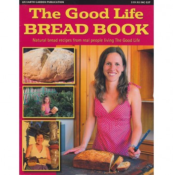 Image for THE GOOD LIFE BREAD BOOK Natural Recipes from Real People Living the Good Life