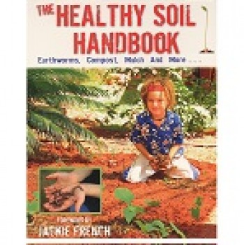Image for The Healthy Soil Handbook  Earthworms, Compost, Mulch, and More