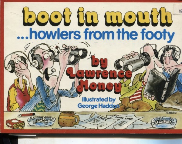 Image for BOOT IN THE MOUTH : HOWLERS FROM THE FOOTY