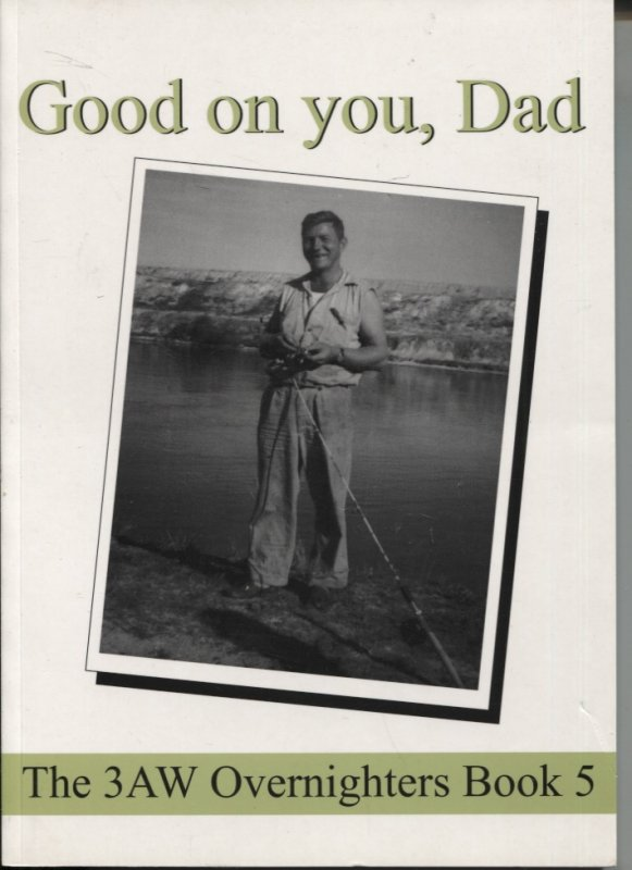 Image for GOOD ON YOU, DAD : THE OVERNIGHTER'S BOOK The 3aw Overnighter's Book 5. Dedicated to the Memory of Keith Rule (1933-1998) and Fathers Everywhere