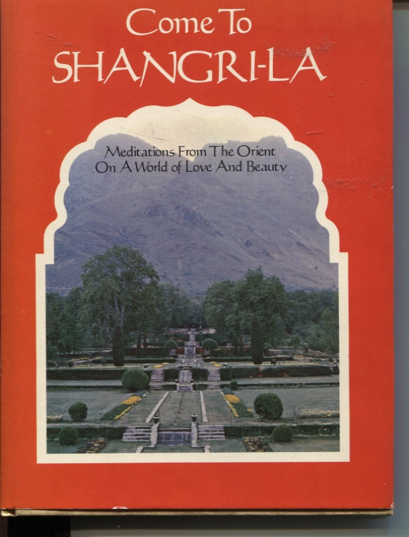 Image for COME TO SHANGRI-LA : MEDITATIONS FROM THE ORIENT ON A WORLD OF LOVE AND BEAUTY Photographs by Norman N Royall Jr.