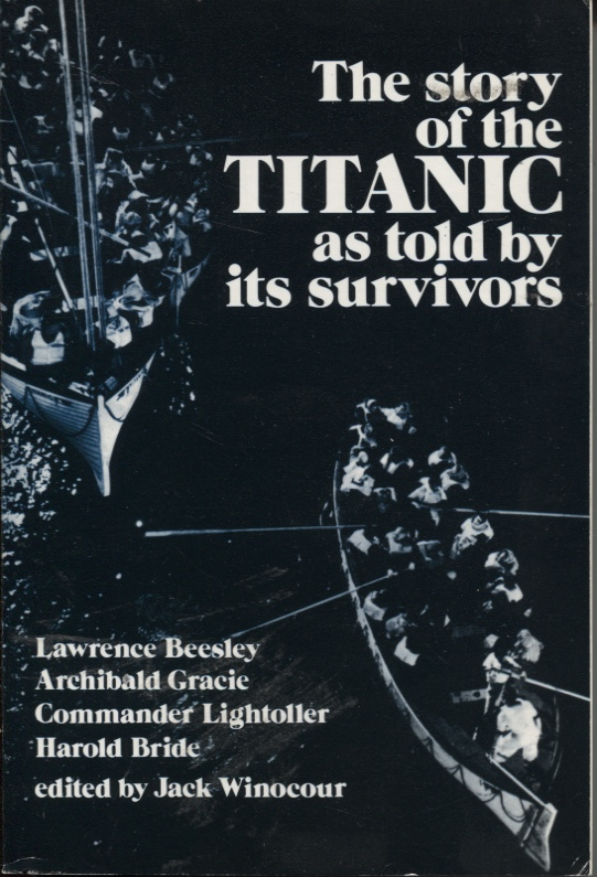 Image for THE STORY OF THE TITANIC AS TOLD BY ITS SURVIVORS : LAWRENCE BEESLEY, ARCHIBALD GRACIE, COMMANDER LIGHTOLLER, HAROLD BRIDE