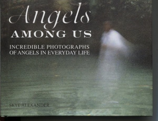 Image for ANGELS AMONG US : INCREDIBLE PHOTOGRAPHS OF ANGELS IN EVERYDAY LIFE