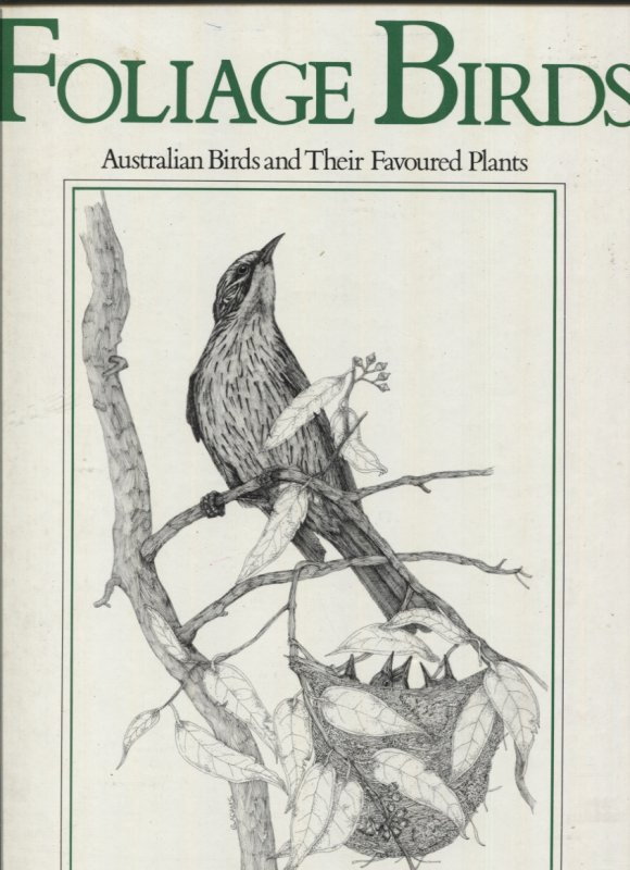 Image for FOLIAGE BIRDS : AUSTRALIAN BIRDS AND THEIR FAVOURED PLANTS