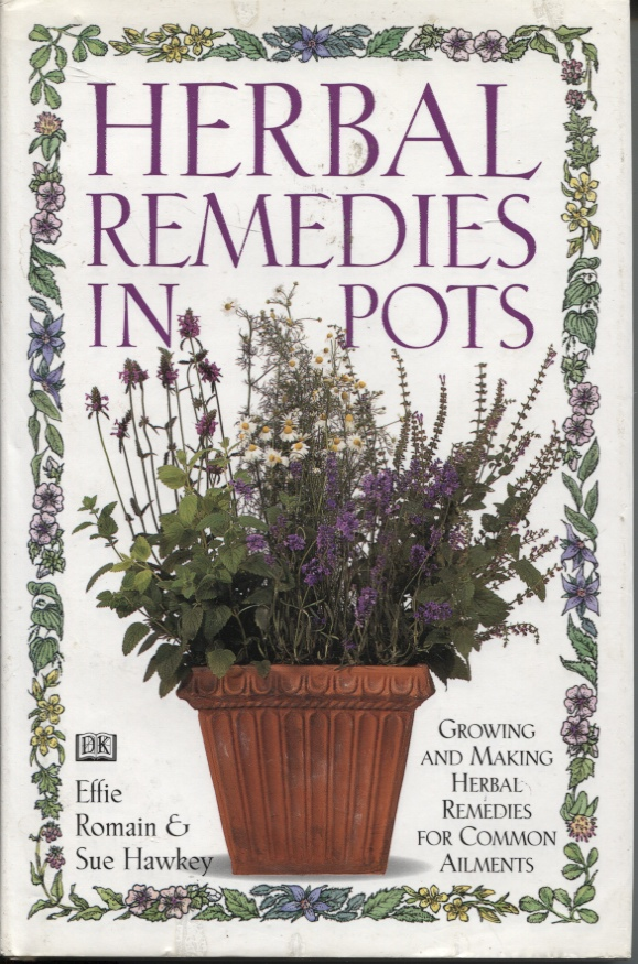 Image for HERBAL REMEDIES IN POTS : GROWING AND MAKING HERBAL REMEDIES FOR COMMON AILMENTS