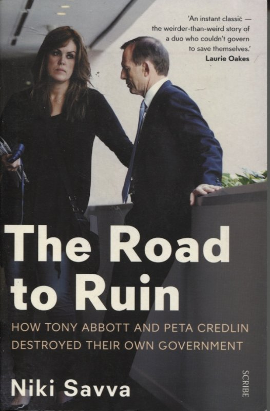 Image for THE ROAD TO RUIN : HOW TONY ABBOTT AND PETA CREDLIN DESTROYED THEIR OWN GOVERNMENT