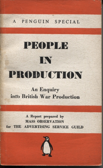 Image for PEOPLE IN PRODUCTION : AN ENQUIRY INTO BRITISH WAR PRODUCTION A Report Prepared by Mass Observation for the Advertising Service Guild
