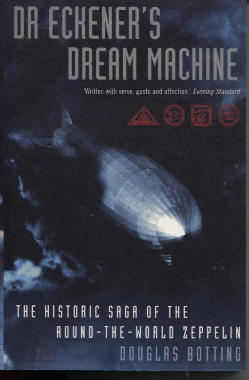 Image for DR. ECKENER'S DREAM MACHINE : THE HISTORIC SAGA OF THE ROUND-THE-WORLD ZEPPELIN