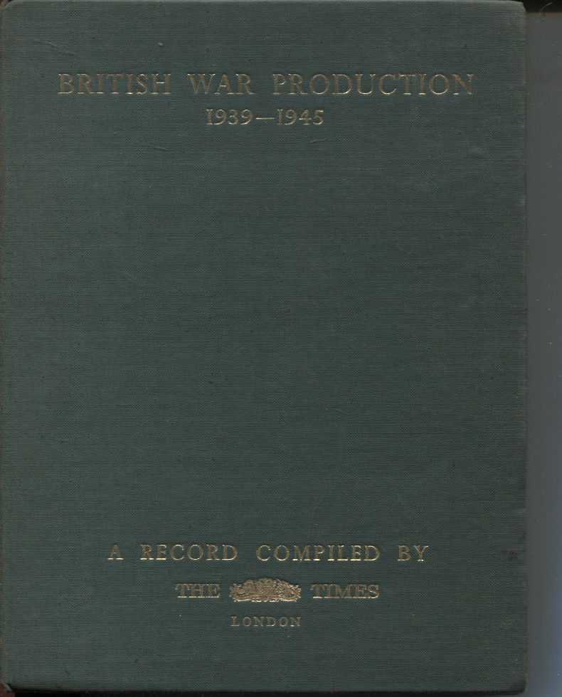 Image for BRITISH WAR PRODUCTION 1939 - 1945 : A RECORD Compiled by the Times