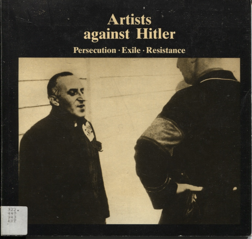 Image for ARTISTS AGAINST HITLER; PERSECUTION, EXILE, RESISTANCE
