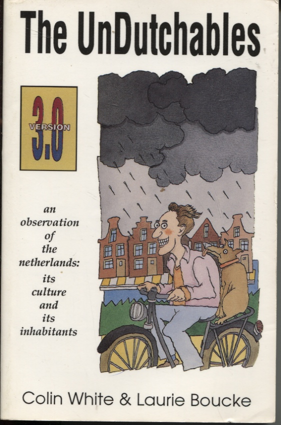 Image for THE UNDUTCHABLES: AN OBSERVATION OF THE NETHERLANDS : ITS CULTURE AND ITS INHABITANTS