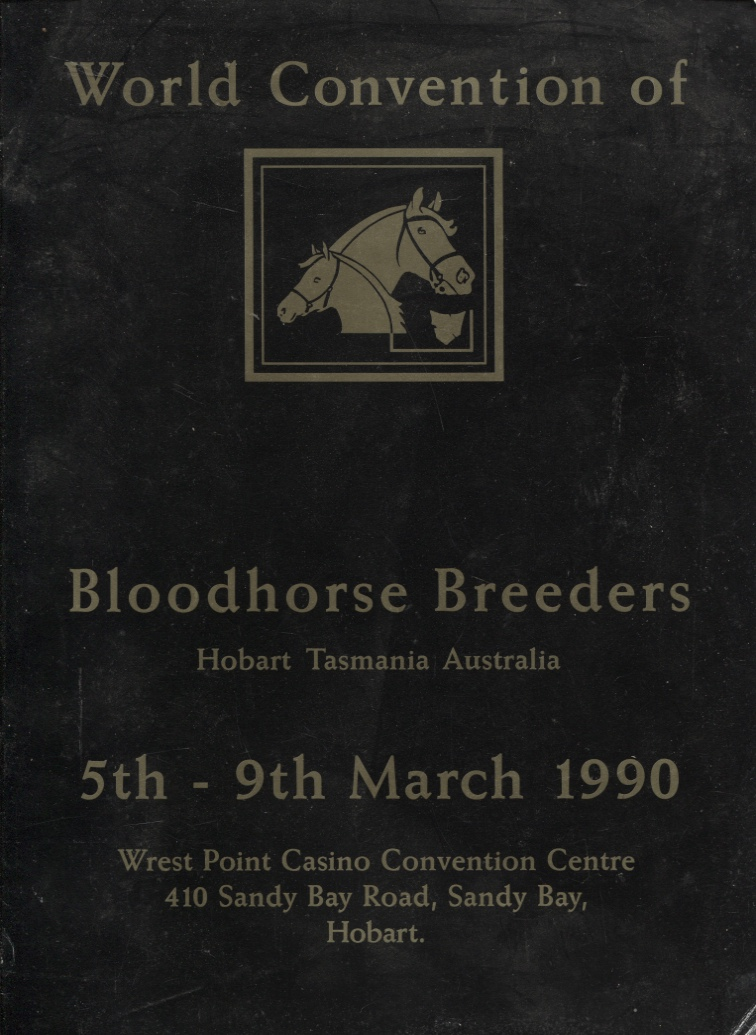 Image for WORLD CONVENTION OF BLOODHORSE BREEDERS. HOBART, TASMANIA 5TH-9TH MARCH 1990. WREST POINT CASINO CONVENTION CENTRE